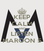 KEEP CALM AND LISTEN MAROON 5 - Personalised Poster A4 size