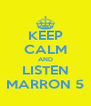 KEEP CALM AND LISTEN MARRON 5 - Personalised Poster A4 size