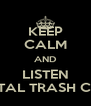 "KEEP CALM AND LISTEN ""METAL TRASH CAN"" - Personalised Poster A4 size"
