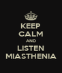KEEP CALM AND LISTEN MIASTHENIA - Personalised Poster A4 size