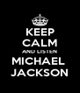 KEEP CALM AND LISTEN MICHAEL  JACKSON - Personalised Poster A4 size