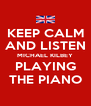 KEEP CALM AND LISTEN MICHAEL KILBEY PLAYING THE PIANO - Personalised Poster A4 size