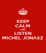 KEEP CALM AND LISTEN MICHEL JONASZ - Personalised Poster A4 size