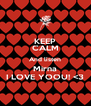 KEEP CALM And listen Mirna I LOVE YOOU! <3 - Personalised Poster A4 size