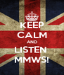 KEEP CALM AND LISTEN  MMWS! - Personalised Poster A4 size