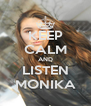 KEEP CALM AND LISTEN MONIKA - Personalised Poster A4 size