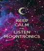KEEP CALM AND LISTEN MOONTRONICS - Personalised Poster A4 size