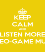 KEEP CALM AND LISTEN MORE VIDEO-GAME MUSIC - Personalised Poster A4 size
