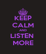 KEEP CALM AND LISTEN  MORE - Personalised Poster A4 size