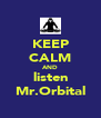 KEEP CALM AND listen Mr.Orbital - Personalised Poster A4 size