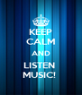 KEEP CALM AND LISTEN  MUSIC!  - Personalised Poster A4 size