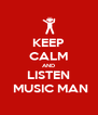 KEEP CALM AND LISTEN  MUSIC MAN - Personalised Poster A4 size