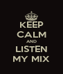 KEEP CALM AND LISTEN MY MIX - Personalised Poster A4 size
