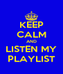 KEEP CALM AND LISTEN MY PLAYLIST - Personalised Poster A4 size