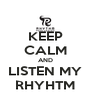KEEP CALM AND LISTEN MY RHYHTM - Personalised Poster A4 size