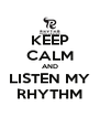 KEEP CALM AND LISTEN MY RHYTHM - Personalised Poster A4 size