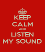 KEEP CALM AND LISTEN MY SOUND - Personalised Poster A4 size