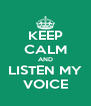 KEEP CALM AND LISTEN MY VOICE - Personalised Poster A4 size