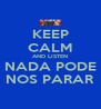 KEEP CALM AND LISTEN NADA PODE NOS PARAR - Personalised Poster A4 size