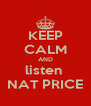 KEEP CALM AND listen  NAT PRICE - Personalised Poster A4 size