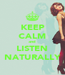 KEEP CALM and LISTEN NATURALLY - Personalised Poster A4 size
