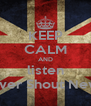 KEEP CALM AND listen Never Shout Never - Personalised Poster A4 size