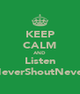 KEEP CALM AND Listen NeverShoutNever - Personalised Poster A4 size