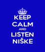 KEEP CALM AND LISTEN NIŠKE - Personalised Poster A4 size