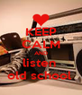 KEEP CALM AND listen  old school  - Personalised Poster A4 size