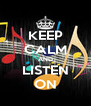 KEEP CALM AND LISTEN ON - Personalised Poster A4 size