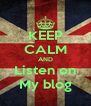 KEEP CALM AND Listen on My blog - Personalised Poster A4 size