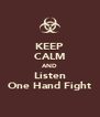 KEEP CALM AND Listen One Hand Fight - Personalised Poster A4 size
