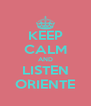 KEEP CALM AND LISTEN ORIENTE - Personalised Poster A4 size