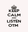 KEEP CALM AND LISTEN OTM  - Personalised Poster A4 size