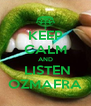 KEEP CALM AND  LISTEN OZMAFRA - Personalised Poster A4 size