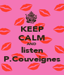 KEEP CALM AND listen P.Couveignes - Personalised Poster A4 size