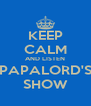 KEEP CALM AND LISTEN PAPALORD'S SHOW - Personalised Poster A4 size