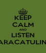 KEEP CALM AND LISTEN PARACATULINA - Personalised Poster A4 size