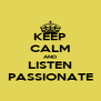 KEEP CALM AND LISTEN PASSIONATE - Personalised Poster A4 size