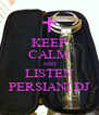 KEEP CALM AND LISTEN PERSIANI DJ - Personalised Poster A4 size