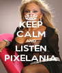 KEEP CALM AND LISTEN PIXELANIA - Personalised Poster A4 size
