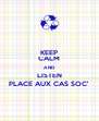 KEEP CALM AND LISTEN PLACE AUX CAS SOC' - Personalised Poster A4 size