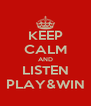 KEEP CALM AND LISTEN PLAY&WIN - Personalised Poster A4 size