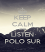 KEEP CALM AND LISTEN POLO SUR - Personalised Poster A4 size