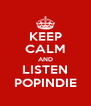 KEEP CALM AND LISTEN POPINDIE - Personalised Poster A4 size