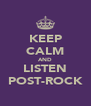 KEEP CALM AND LISTEN POST-ROCK - Personalised Poster A4 size
