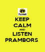 KEEP CALM AND LISTEN PRAMBORS  - Personalised Poster A4 size