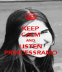 KEEP CALM AND LISTEN PRINCESSRAMO - Personalised Poster A4 size