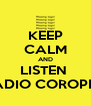 KEEP CALM AND LISTEN  RADIO COROPEA - Personalised Poster A4 size