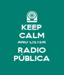 KEEP CALM AND LISTEN RADIO PÚBLICA - Personalised Poster A4 size